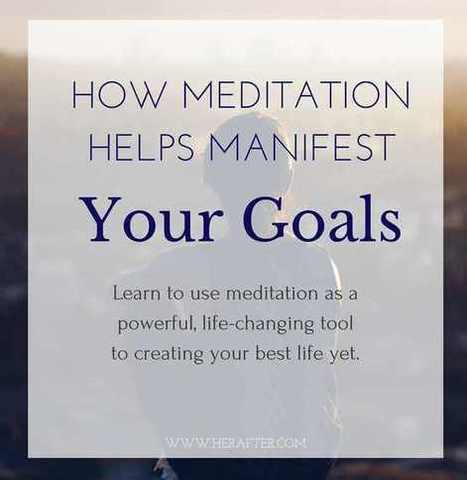 How Meditation Helps Manifest Your Goals | Meditation Practices | Scoop.it