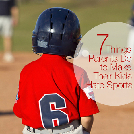 7 Things Parents Do to Make Their Kids Hate Sports | JAG BLOG | Scoop.it