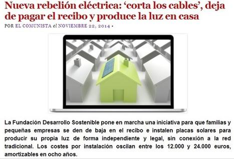 PÁSALO !!! Rebelión Eléctrica !!!! - 'Corta los Cables', Deja de Pagar el Recibo y Produce la LUZ en Casa | cseiriz | Scoop.it