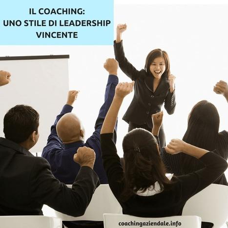 IL COACHING: UNO STILE DI LEADERSHIP VINCENTE (di Sergio Amatulli) - Coaching aziendale   Coaching Aziendale e Crescita personale   Scoop.it