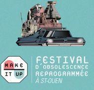 Makeitup : le festival d'obsolescence re-programmée se tient ce week-end à Saint-Ouen   Objets cultes, culte des objets   Scoop.it