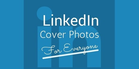LinkedIn Opens Cover Photos For Everyone | LinkedIn Marketing Strategy | Scoop.it
