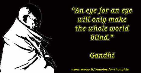 Eye for an Eye | Quote for Thought | Scoop.it