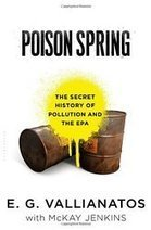 Poison Spring: The Secret History of Pollution and the EPA | sustainablity | Scoop.it