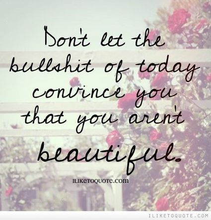 Don't let the bullshit of today convince you that you aren't beautiful. on imgfave | Mito | Scoop.it