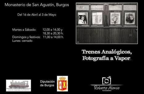 Exposición 'Trenes Analógicos, Fotografía a Vapor' en Burgos | EnTRENtenimiento | Scoop.it