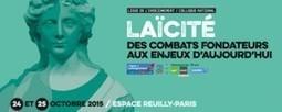 Colloque «La Laïcité : des combats fondateurs aux enjeux d'aujourd'hui» | La Ligue de l'enseignement | Enseignement et Pédagogie | Scoop.it