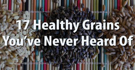 17 Healthy Grains You've Never Heard Of | CHARGE Your Nutrition! | Scoop.it
