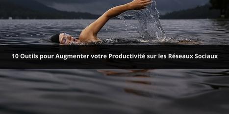 10 Outils pour Augmenter votre Productivité sur les Réseaux Sociaux. | SocialWebBusiness | Scoop.it