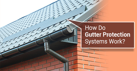How Do Gutter Protection Systems Work? | Landmark Home Solutions | Decor and Style | Scoop.it