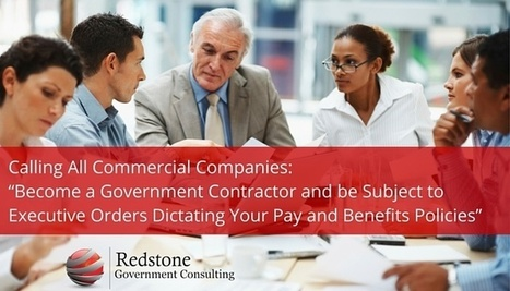 "Calling All Commercial Companies: ""Become a Government Contractor and be Subject to Executive Orders Dictating Your Pay and Benefits Policies"" 