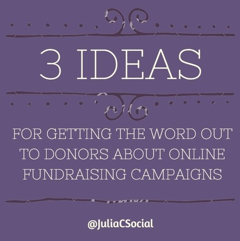 3 Ideas for Getting the Word Out to Your Donors About Online Fundraising Campaigns | Nonprofits & Social Media | Scoop.it