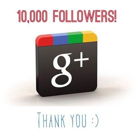 10,000 G+ FOLLOWERS !!! Thank you...   Social Media Power   Scoop.it