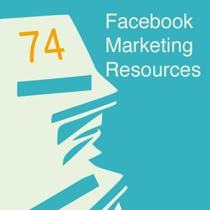 74 Awesome Facebook Marketing Resources | Facebook Daily | Scoop.it
