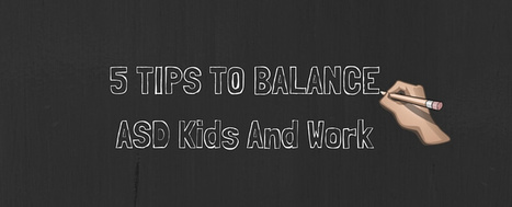 5 Tips To Balance ASD Kids And Work - Autism Parenting Magazine   Autism Parenting   Scoop.it