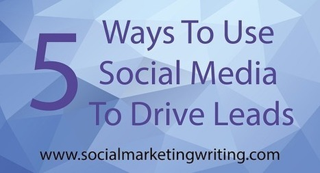 5 Ways To Use Social Media To Drive Leads | Google Plus and Social SEO | Scoop.it
