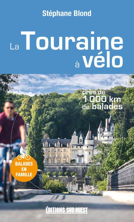 Stéphane Blond vous invite à découvrir 25 balades à vélo faciles, en famille ou entre amis, pour partir à la rencontre du patrimoine, de la nature et des paysages de la Touraine. | Editions Sud Ouest | Scoop.it