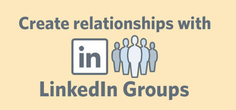 How to Use LinkedIn Groups (the Right Way) to Build Relationships for Your Business | Social Media Strategies | Scoop.it