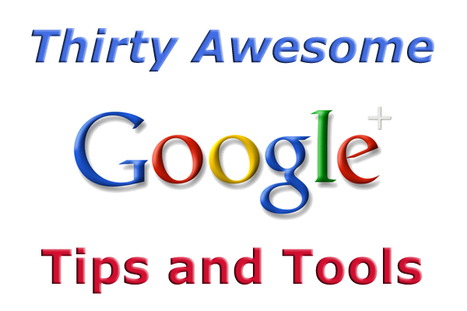 30 Awesome Google Plus Tips and Tools | ALL OF GOOGLE PLUS WITH PHILIPPE TREBAUL ON SCOOP.IT | Scoop.it