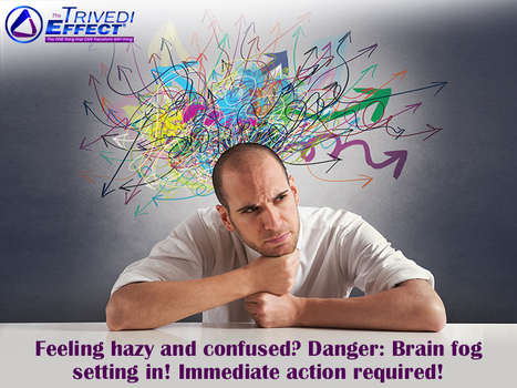 Deal with brain fog and gain mental clarity through The Trivedi Effect® | Health and Wellness | Scoop.it