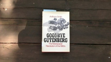"""Summer Reading 2013: """"Goodbye Gutenberg: The Newspaper Revolution of the 1980s"""" by Anthony Smith (1980)   Multimedia Journalism   Scoop.it"""