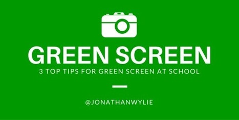 3 Top Tips for Green Screen Classrooms | 21st Century Technology Integration | Scoop.it