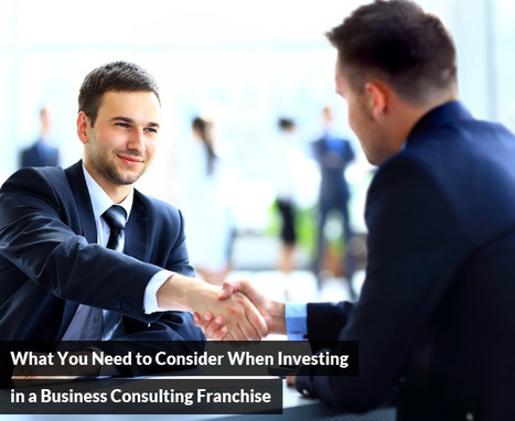 What You Need to Consider When Investing in a Business Consulting Franchise | Best Franchise Opportunities Canada | Scoop.it