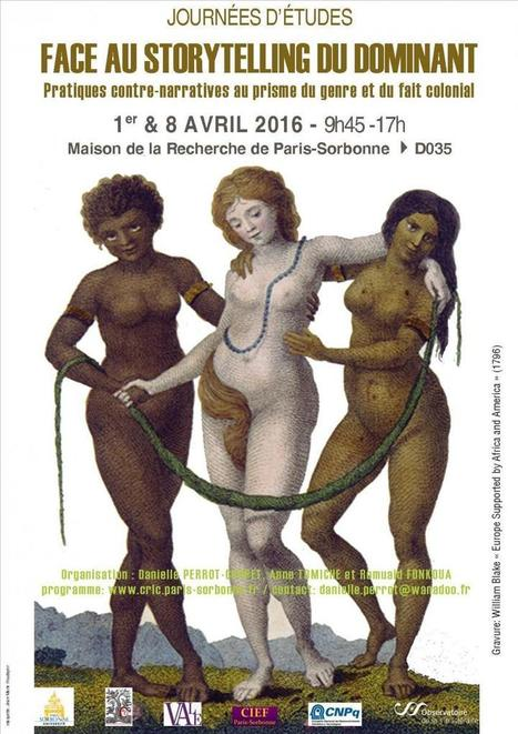 JE 'Face au storytelling du dominant : Pratiques contre-narratives au prisme du genre et du fait colonial', 1er et 8 avril 2015, Sorbonne, CRLC / OBVIL | Littérature comparée | Scoop.it
