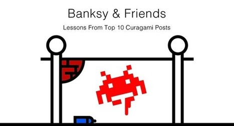 Top 10 Posts - Banksy, Friends and Shit Happens Lessons via @Curagami | Curation Revolution | Scoop.it