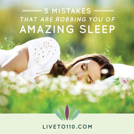 Five Critical Mistakes Robbing You of Amazing Sleep - Liveto110.com | Healthy Lifestyle | Scoop.it