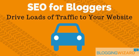 SEO For Bloggers - Drive Loads Of Traffic To Your Website | My Blog 2016 | Scoop.it
