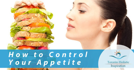 Your Weight Loss Plan: How To Control Your Appetite | Holistic Nutrition Inspirations | Scoop.it