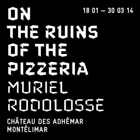 Muriel RODOLOSSE, ON THE RUINS OF THE PIZZERIA   >18 janvier -30 mars 2014 | Château départemental des Adhémar - centre d'art contemporain | Scoop.it