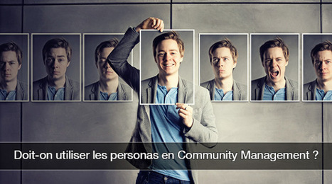 Doit-on utiliser les personas en Community Management ? - Le JCM | community management | Scoop.it