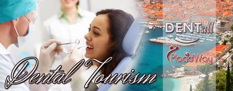 Affordable Dental Treatments in Croatia -Croatia   Dentistry   PlacidWay   Medical Tourism   Scoop.it