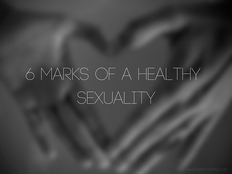 6 Marks of Healthy Sexuality   Gary Thomas   Christian Marriage   Scoop.it