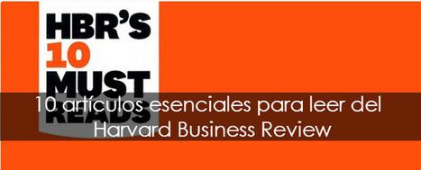 10 artículos esenciales para leer del Harvard Business Review ... | Pensamiento Estratégico | Scoop.it
