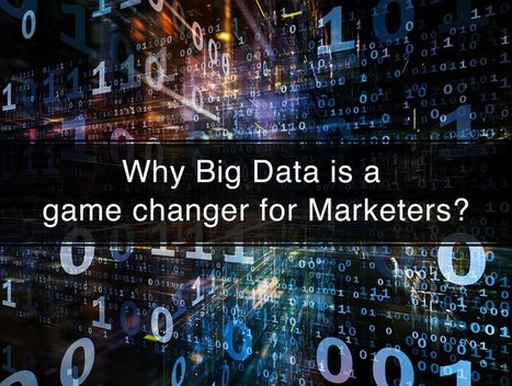 Why Big Data is a game changer for Marketers? | digitalNow | Scoop.it