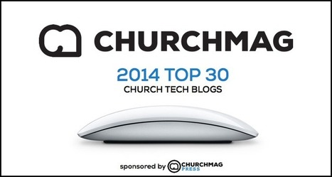 Top Church Tech Blogs [2014] - ChurchMag | look what i found | Scoop.it