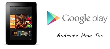 Get The Google Play Store On Amazon Kindle Fire HD (Androite How Tos)   Gabriel Catalano human being   #INperfeccion® a way to find new insight & perspectives   Scoop.it