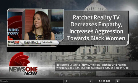 Ratchet Reality TV Decreases Empathy, Increases Aggression Towards Black Women | Empathy and Compassion | Scoop.it