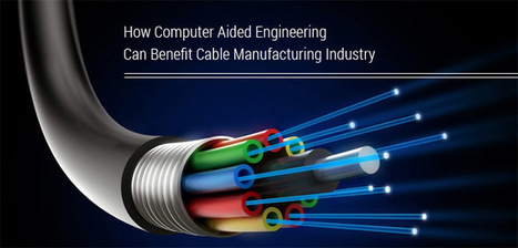 How Computer Aided Engineering Can Benefit Cable Manufacturing Industry | CAE Analysis | Scoop.it