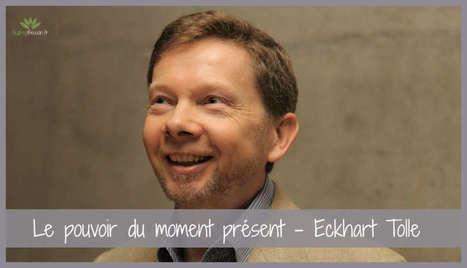 Le pouvoir du moment présent - Eckhart tolle | Détente et bien être | Scoop.it