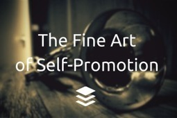 Self-Promotion and Social Media: The Case for Promoting Your Content | fine art and so on | Scoop.it