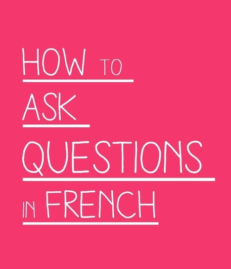 How to Ask Questions in French - Talk in French | Languages in the UK | Scoop.it