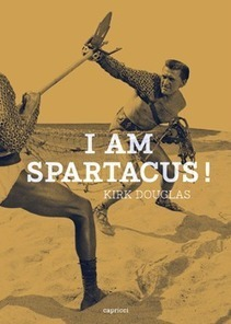 'I Am Spartacus' de Kirk Douglas | À toute berzingue… | Scoop.it