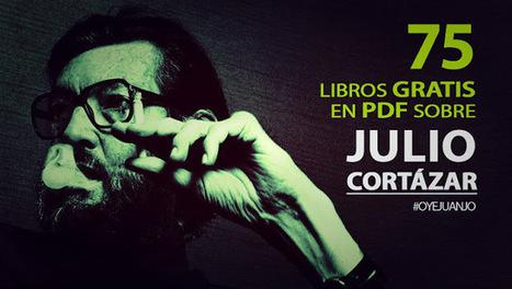 75 libros en PDF sobre Julio Cortázar | Recursos para la reflexión y el aprendizaje | Scoop.it