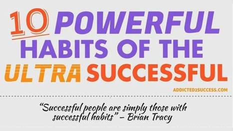10 Powerful Habits of Ultra Successful People | Success | Scoop.it