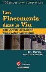 Les placements dans le vin : Une goutte de plaisir dans votre patrimoine | Exposition de livres | Scoop.it
