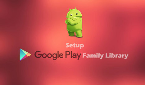 How to Set up Google Play Family Library on Android [Complete Guide] | Mobile Technology | Scoop.it